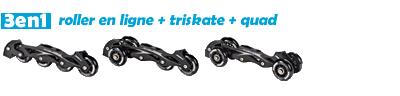 3en1 - roller en ligne-triskate-quad
